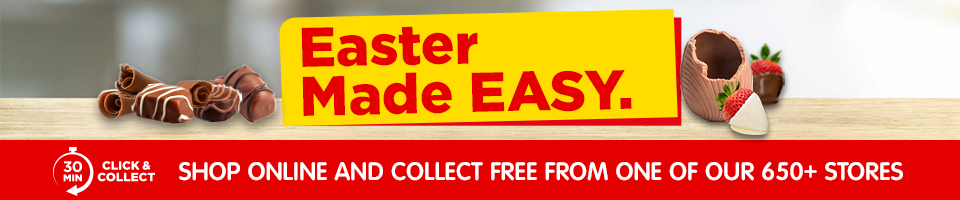 Easter Made Easy. 30 Minute Click & Collect from over 650+ Stores.